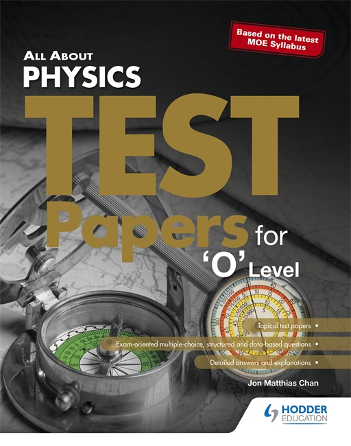 All About Physics Test Papers For O Level Galore Park